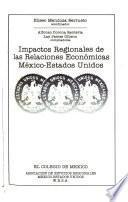 Impactos Regionales De Las Relaciones Económicas México Estados Unidos