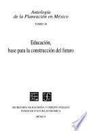 libro Antologia De La Planeacion En Mexico, 30. Educacion, Base Para La Construccion Del Futuro