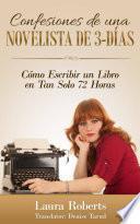 Confesiones De Una Novelista De 3 Días: Cómo Escribir Un Libro En Tan Solo 72 Horas