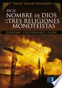 libro En El Nombre De Dios De Las Tres Religiones Monoteístas (judaísmo, Cristianismo E Islamismo)