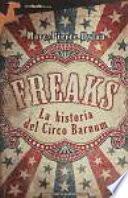Freaks. La Historia Del Circo Barnum