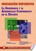 libro Iniciación Deportiva. La Enseñanza Y El Aprendizaje Comprensivo En El Deporte