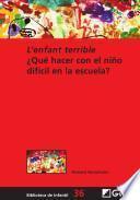 L ́enfant Terrible ¿qué Hacer Con El Niño Difícil En La Escuela?