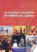 La Cultura Y Las Artes En Tiempos Del Cambio