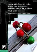 libro La Educación Física, Los Estilos De Vida Y Los Adolescentes: Cómo Son, Cómo Se Ven, Qué Saben Y Qué Opinan