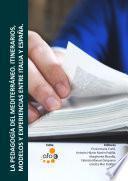 La Pedagogía Del Mediterráneo. Itinerarios, Modelos Y Experiencias Entre Italia Y España