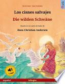 Los Cisnes Salvajes – Die Wilden Schwäne. Libro Bilingüe Ilustrado Adaptado De Un Cuento De Hadas De Hans Christian Andersen (español – Alemán)