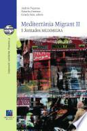 Mediterrània Migrant Ii : I Jornadas De Trabajo Medimigra, Castellón De La Plana, 30 De Noviembre Y 1 De Diciembre De 2006
