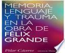 Memoria, Lenguaje Y Trauma En La Obra De Félix Grande