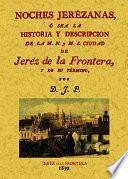 Noches Jerezanas O Sea La Historia Y Descripcion De La M.n. Y M.l. Ciudad De Jerez De La Frontera