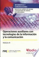 Operaciones Auxiliares Con Tecnologías De La Información Y La Comunicación. Operaciones Auxiliares De Montaje Y Mantenimiento De Sistemas Microinformáticos