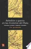 Rebelión Y Guerra En Las Fronteras Del Plata