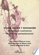 libro Vejez, Mujer Y Educación. Un Enfoque Cualitativo De Trabajo Socioeducativo