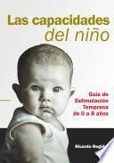 Las Capacidades Del Niño. Guía De Estimulación Temprana De 0 A 8 Años