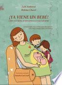 ¡ya Viene Un BebÉ! Cómo Se Forma, Se Desarrolla Y Nace Un Bebé. Explicación Para Niños Que Preguntan, Guía Para Padres Que Responden. [...]