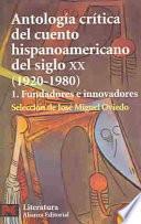 Antología Crítica Del Cuento Hispanoamericano Del Siglo Xx: Fundadores E Innovadores