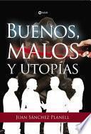 Buenos, Malos Y Utopías