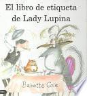 libro El Libro De Etiqueta De Lady Lupina
