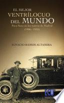 El Mejor Ventrílocuo Del Mundo. Paco Sanz En Los Teatros Madrileños (1906 1935)