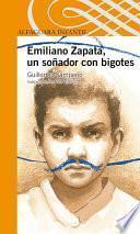 Emiliano Zapata, Un Soñador Con Bigotes
