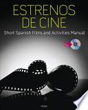 Estrenos De Cine: Short Spanish Films And Activities Manual