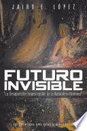 libro Futuro Invisible: La Desaparici N Imperceptible De La Naturaleza Humana