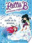 Hattie B. La Veterinaria Mágica 4. La Cola De La Sirena