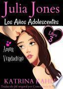 Julia Jones: Los Años Adolescentes (libro 3): Amor Verdadero