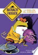 La Rebelión Del Subsuelo (un Caso De Batracio Frogger 5)
