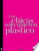 Las Chicas Sólo Quieren Plástico