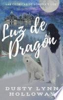 Las Crónicas De Sombra Y Luz: Luz De Dragón
