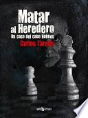 Matar Al Heredero