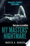 My Masters  Nightmare   Temporada 1, Episodio 1   Secuestrada