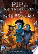 libro Pip Y Los Rastreadores Del Crepúsculo