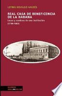 Real Casa De La Beneficencia De La Habana. Luces Y Sombras De Una Institucion