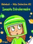 Rebekah   Niña Detective #2: Invasión Extraterrestre