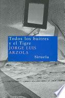 libro Todos Los Buitres Y El Tigre/ All The Vultures And The Tiger