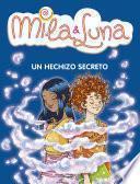 Un Hechizo Secreto (mila & Luna 2)