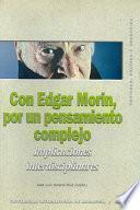 Con Edgar Morín, Por Un Pensamiento Complejo