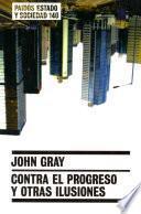 libro Contra El Progreso Y Otras Ilusiones