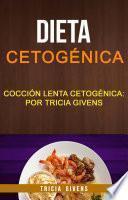 Dieta Cetogénica: Cocción Lenta Cetogénica: Por Tricia Givens