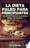 La Dieta Paleo Para Principiantes ¡top 30 De Recetas De Galletas Paleo Reveladas!