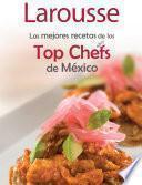 Las Mejores Recetas De Los Top Chefs De México