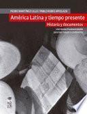 América Latina Y Tiempo Presente. Historia Y Documentos