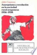 Anarquismo Y Revolución En La Sociedad Rural Aragonesa, 1936 1938