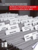 Archivos Y Memoria De La Represión En América Latina (1973 1990)