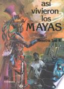 libro Asi Vivieron Los Mayas/ This Is How The Mayans Lived