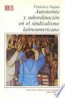 libro Autonomía Y Subordinación En El Sindicalismo Latinoamericano