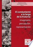 El Combatiente A Lo Largo De La Historia: Imaginario, Percepción, Representación