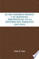 libro El Dr. Federico Franco Y Su Mandato Presidencial En La Historia Del Paraguay